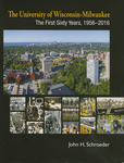 The University of Wisconsin-Milwaukee: The First Sixty Years, 1956-2016